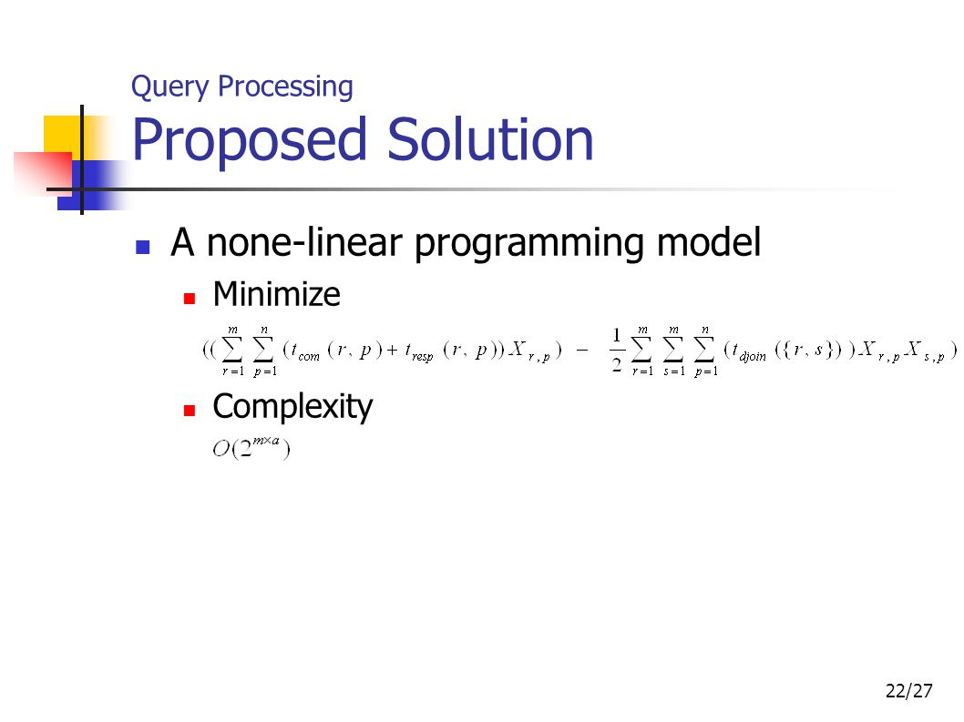 22/27 Query Processing Proposed Solution A none-linear programming model Minimize Complexity