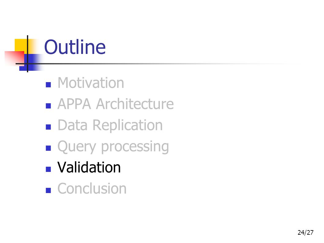 24/27 Outline Motivation APPA Architecture Data Replication Query processing Validation Conclusion