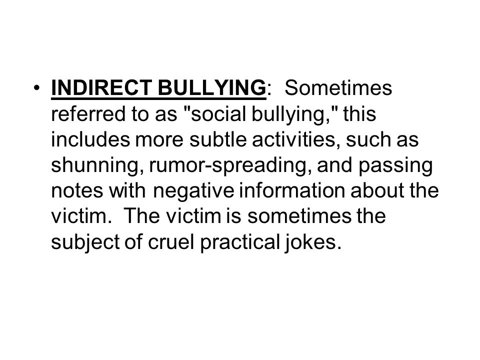 INDIRECT BULLYING: Sometimes referred to as