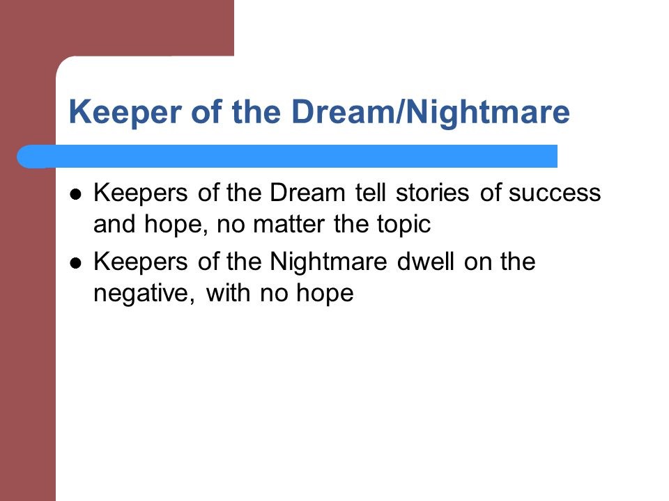 Keeper of the Dream/Nightmare Keepers of the Dream tell stories of success and hope, no matter the topic Keepers of the Nightmare dwell on the negative, with no hope