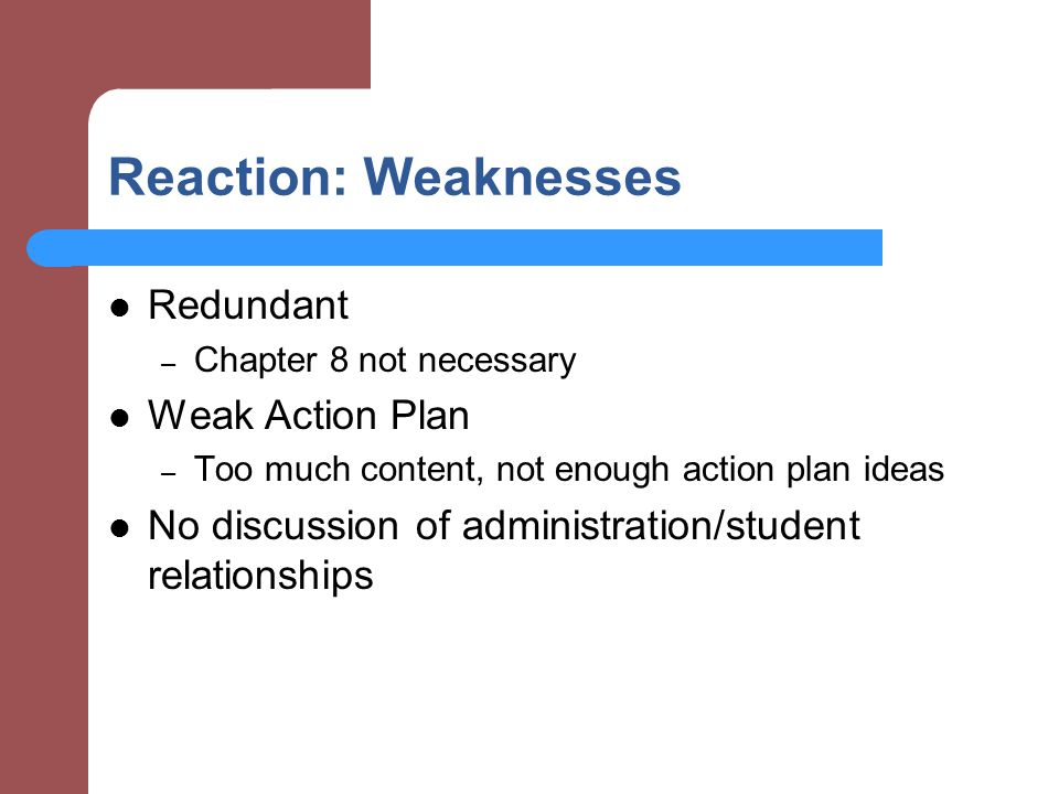 Reaction: Weaknesses Redundant – Chapter 8 not necessary Weak Action Plan – Too much content, not enough action plan ideas No discussion of administration/student relationships