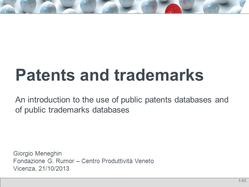 1/45 Patents and trademarks An introduction to the use of public patents databases and of public trademarks databases Giorgio Meneghin Fondazione G. R