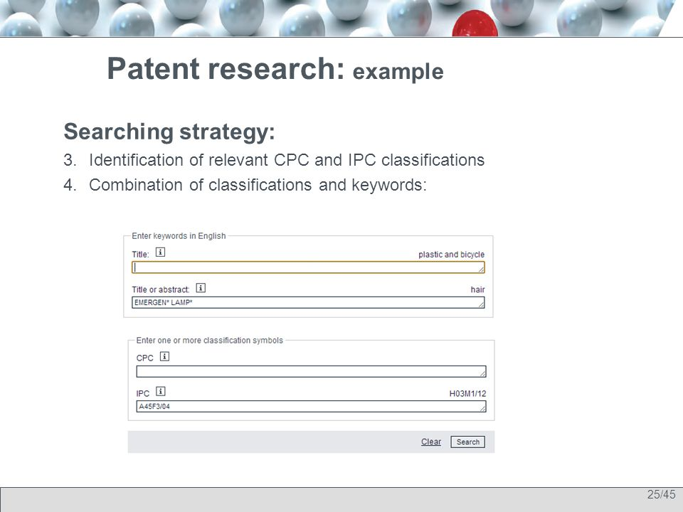 25/45 Patent research: example Searching strategy: 3.Identification of relevant CPC and IPC classifications 4.Combination of classifications and keywords: