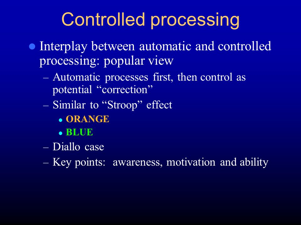 "Controlled processing Interplay between automatic and controlled processing: popular view – Automatic processes first, then control as potential ""corr"