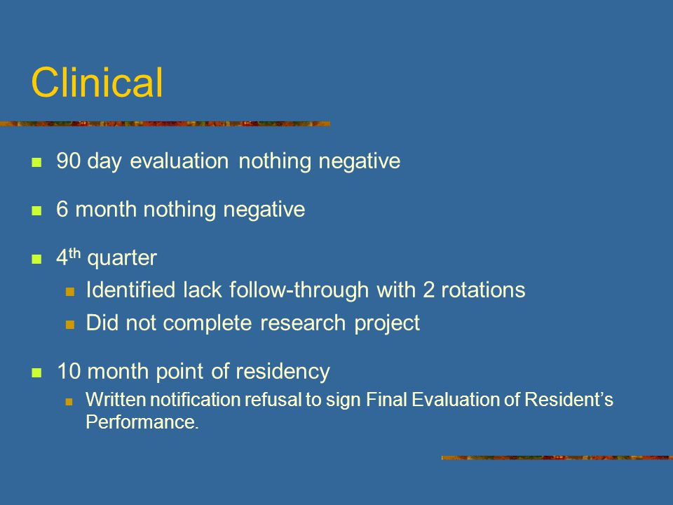 Example #1: Resident 1 2 Positive quarterly evaluations Quarterly Evaluation Supervisor/Residency Director Assumed progressing well *research project