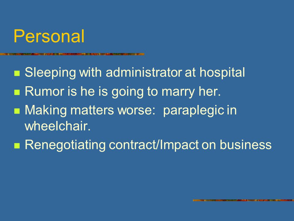 Personal Sleeping with administrator at hospital Rumor is he is going to marry her.