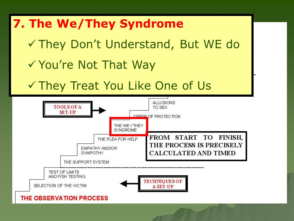7. The We/They Syndrome They Don't Understand, But WE do You're Not That Way They Treat You Like One of Us