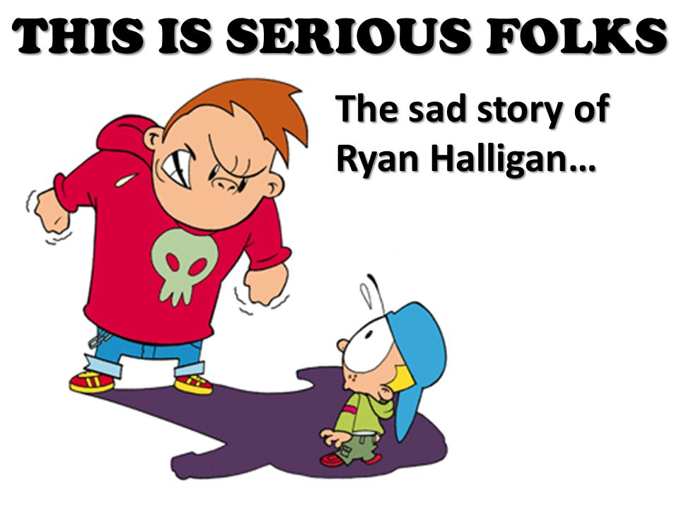 THIS IS SERIOUS FOLKS The sad story of Ryan Halligan…