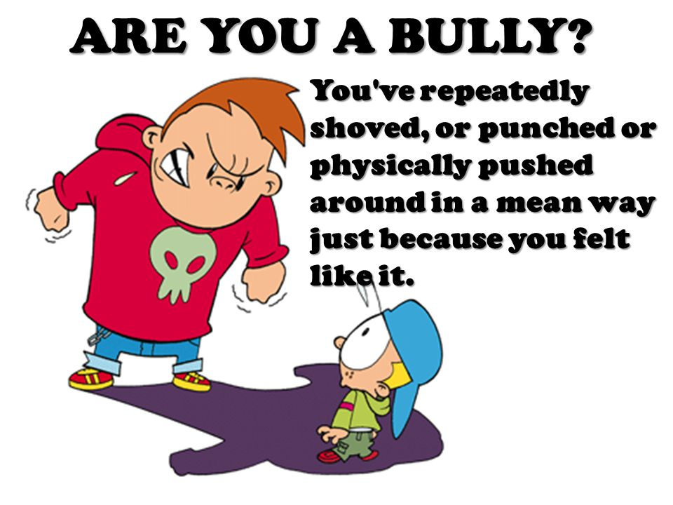 ARE YOU A BULLY.