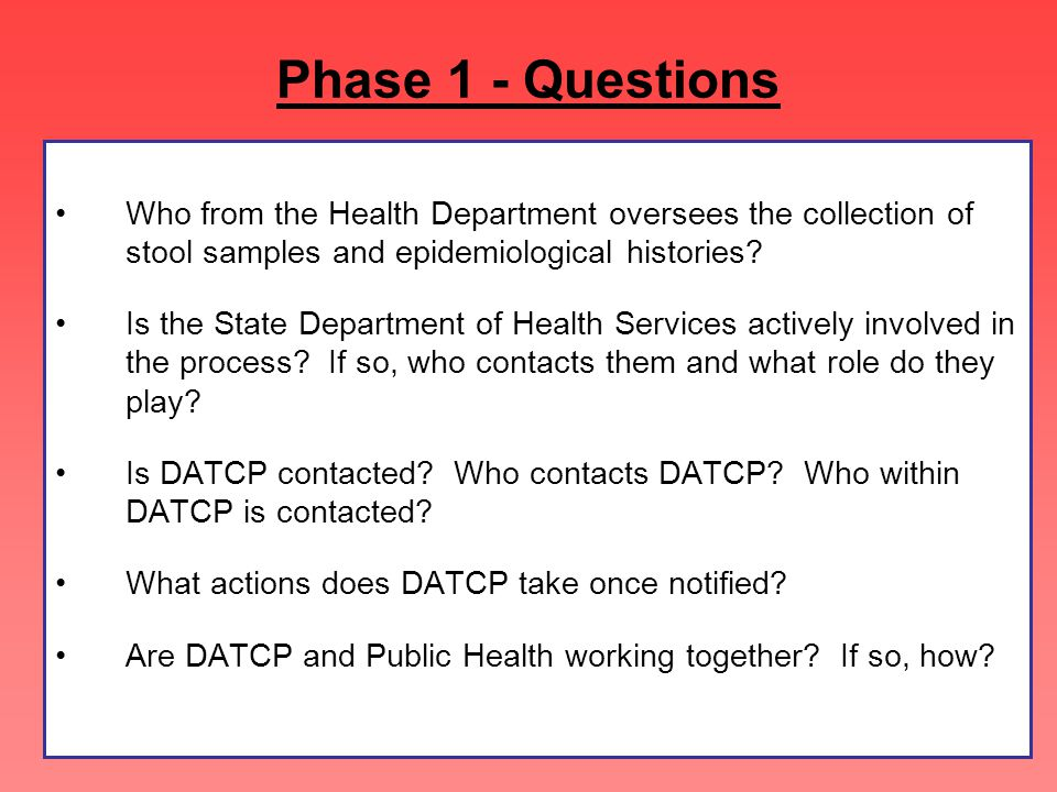 Phase 1 - Questions Who from the Health Department oversees the collection of stool samples and epidemiological histories.