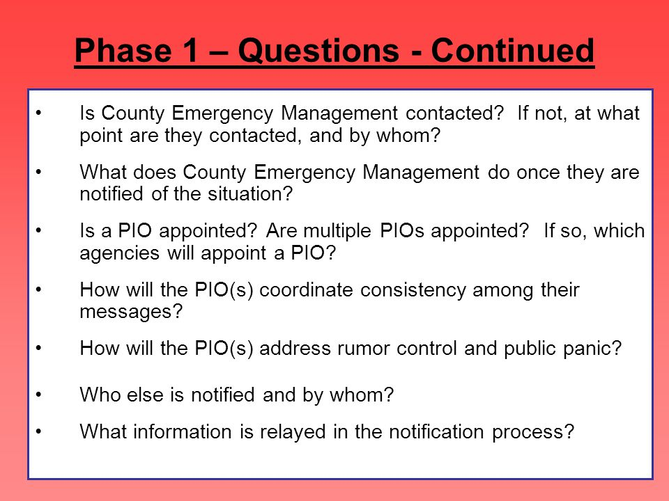 Phase 1 – Questions - Continued Is County Emergency Management contacted.