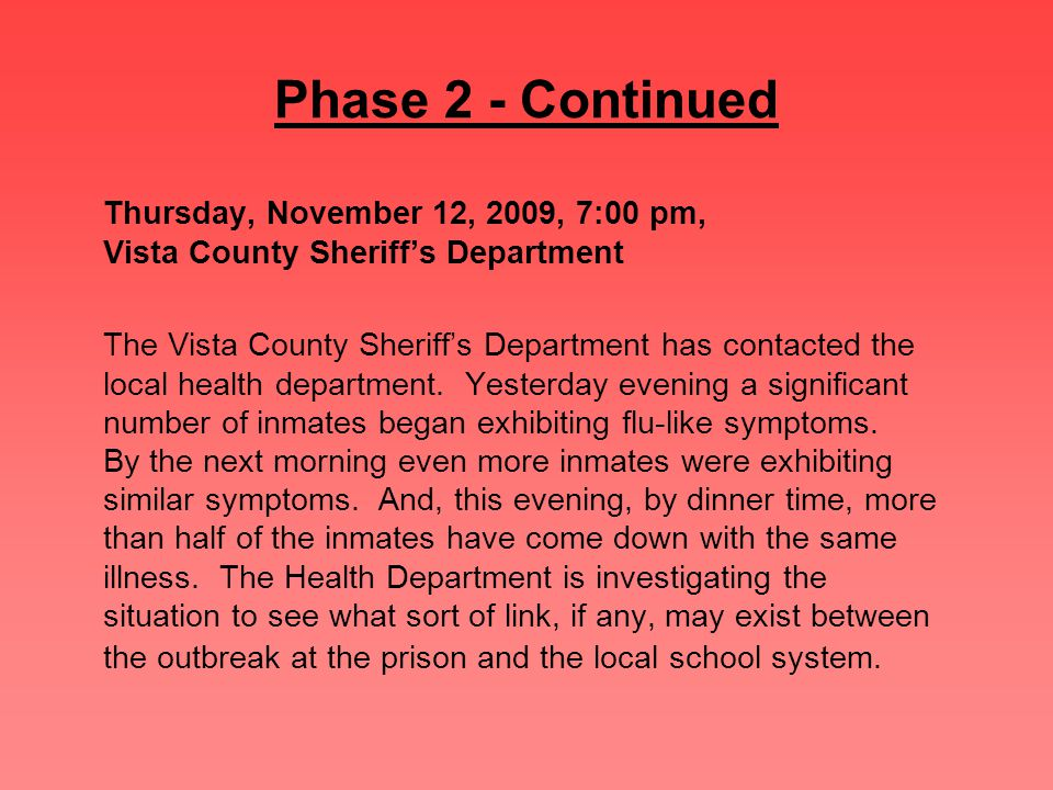 Phase 2 - Continued Thursday, November 12, 2009, 7:00 pm, Vista County Sheriff's Department The Vista County Sheriff's Department has contacted the local health department.