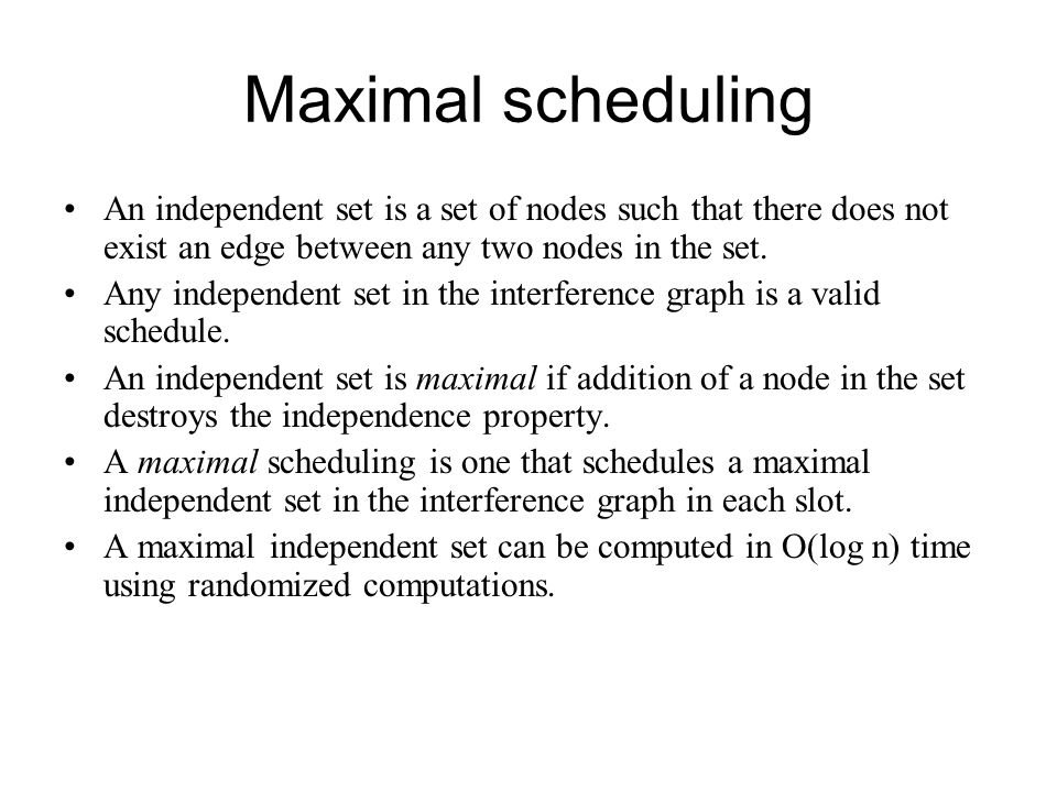 Maximal scheduling An independent set is a set of nodes such that there does not exist an edge between any two nodes in the set.