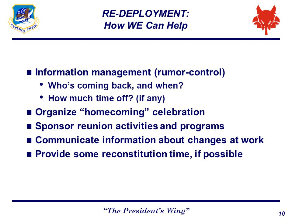 "10 ""The President's Wing"" RE-DEPLOYMENT: How WE Can Help Information management (rumor-control) Who's coming back, and when? How much time off? (if an"