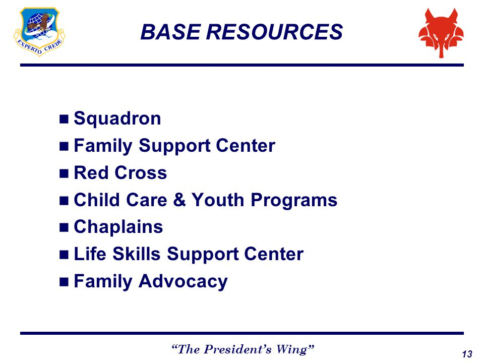 "13 ""The President's Wing"" BASE RESOURCES Squadron Family Support Center Red Cross Child Care & Youth Programs Chaplains Life Skills Support Center Fam"