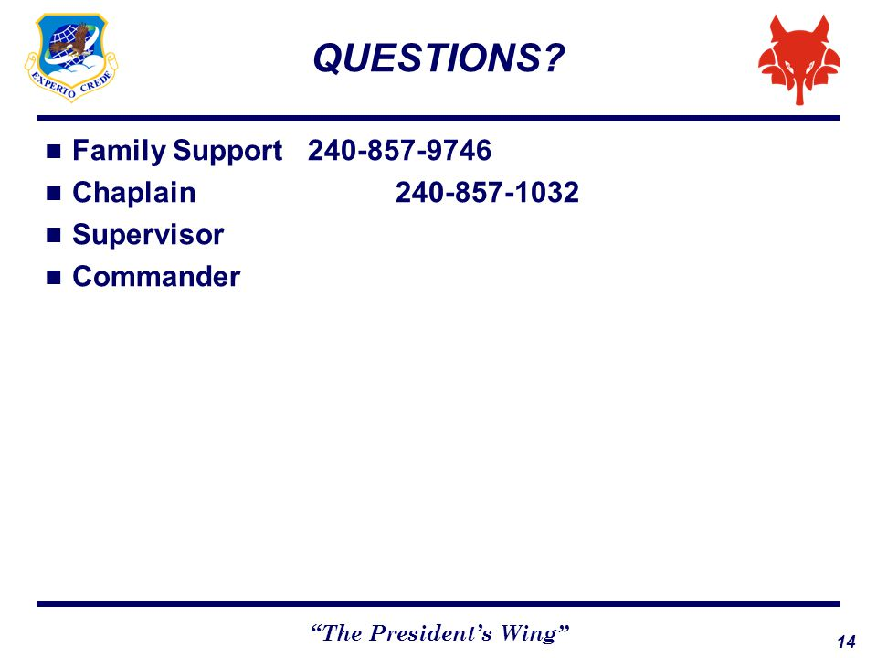 "14 ""The President's Wing"" QUESTIONS? Family Support240-857-9746 Chaplain240-857-1032 Supervisor Commander"