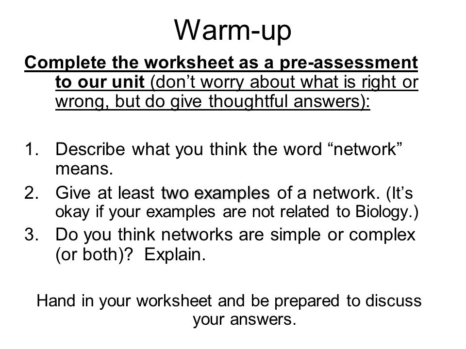 Warm-up Complete the worksheet as a pre-assessment to our unit (don't worry about what is right or wrong, but do give thoughtful answers): 1.Describe