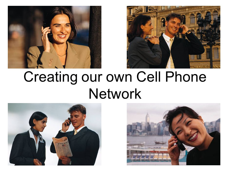 Creating our own Cell Phone Network