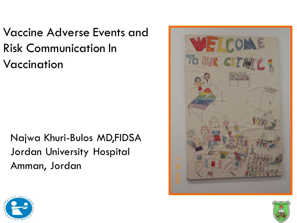 Vaccine Adverse Events and Risk Communication In Vaccination Najwa Khuri-Bulos MD,FIDSA Jordan University Hospital Amman, Jordan
