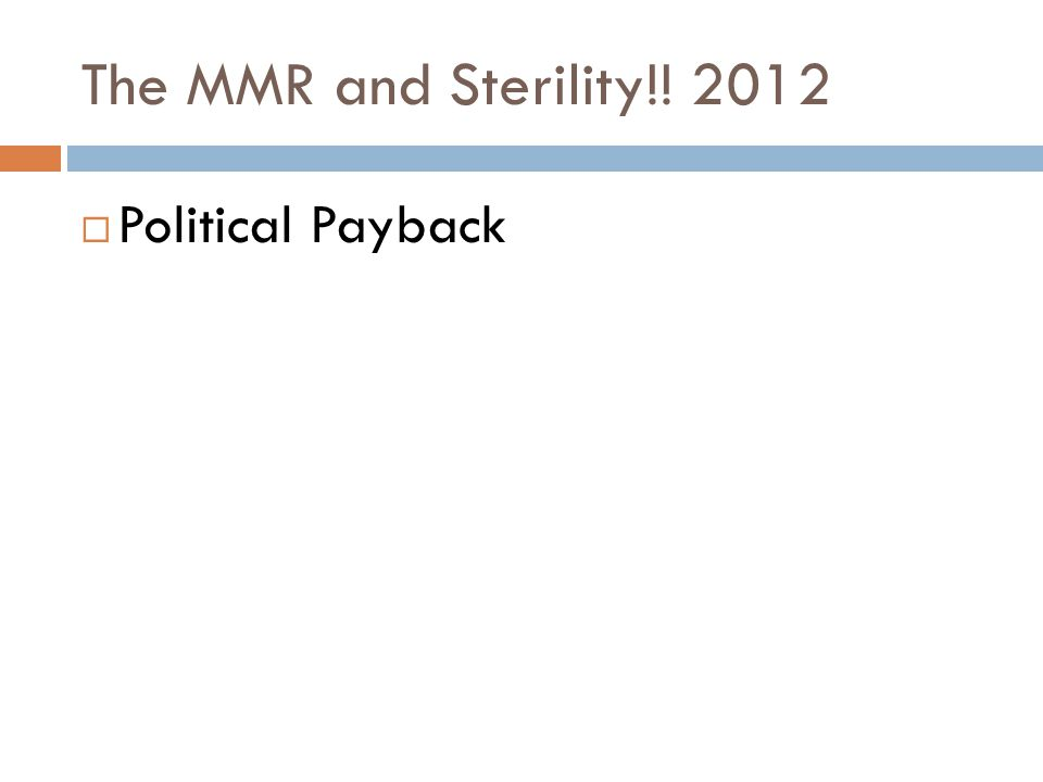 The MMR and Sterility!! 2012  Political Payback