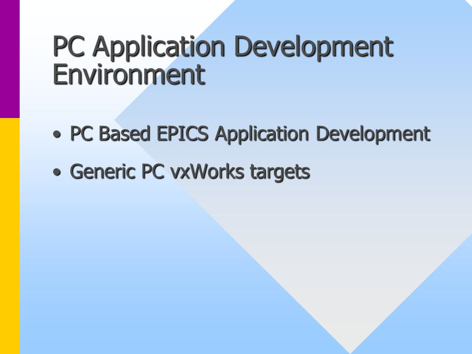 PC Application Development Environment PC Based EPICS Application DevelopmentPC Based EPICS Application Development Generic PC vxWorks targetsGeneric