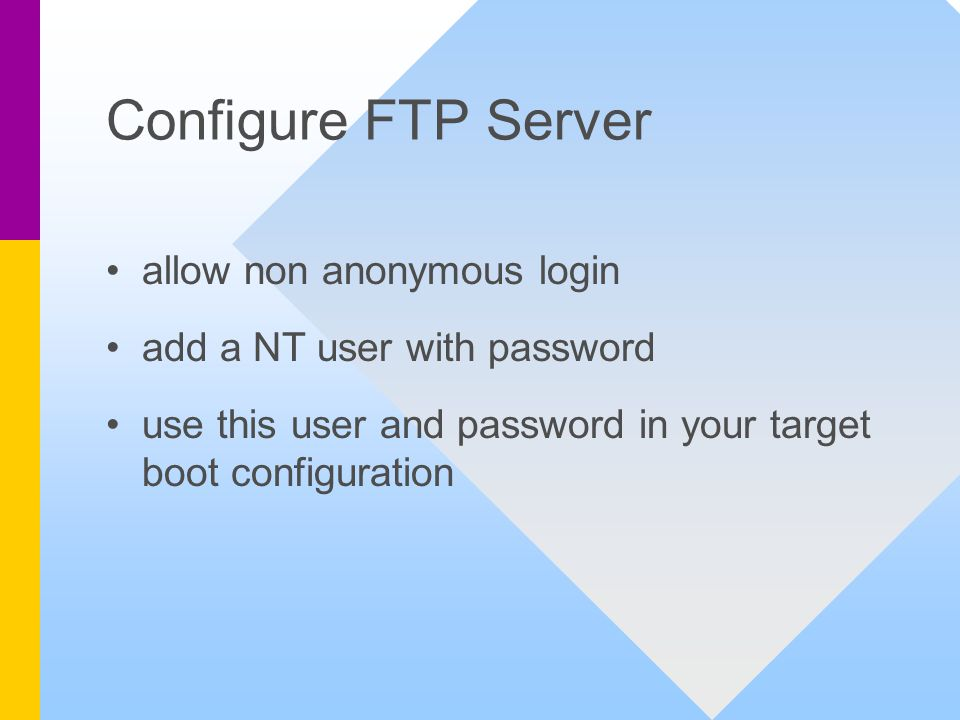 Configure FTP Server allow non anonymous login add a NT user with password use this user and password in your target boot configuration