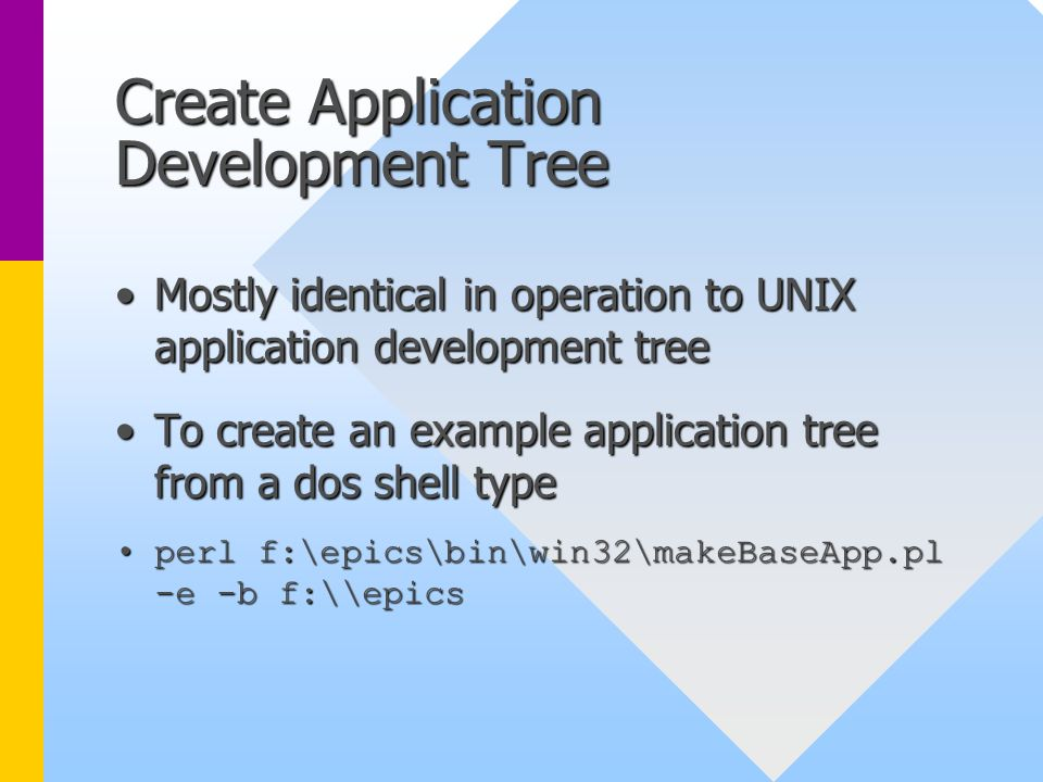 Create Application Development Tree Mostly identical in operation to UNIX application development treeMostly identical in operation to UNIX applicatio