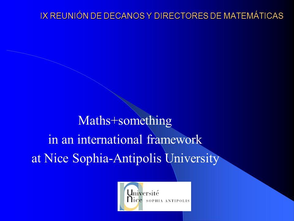 IX REUNIÓN DE DECANOS Y DIRECTORES DE MATEMÁTICAS Maths+something in an international framework at Nice Sophia-Antipolis University