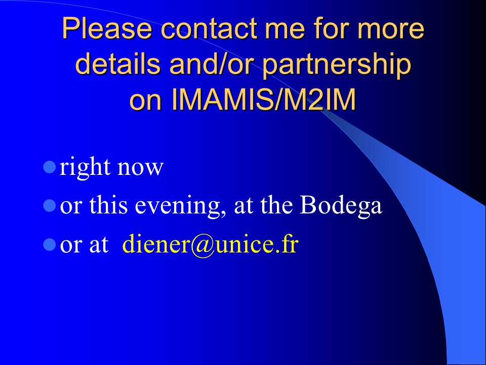 Please contact me for more details and/or partnership on IMAMIS/M2IM right now or this evening, at the Bodega or at diener@unice.fr