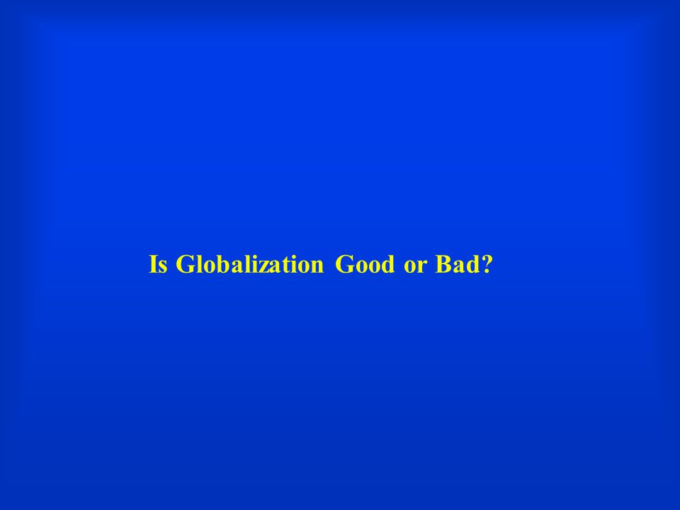 Is Globalization Good or Bad?