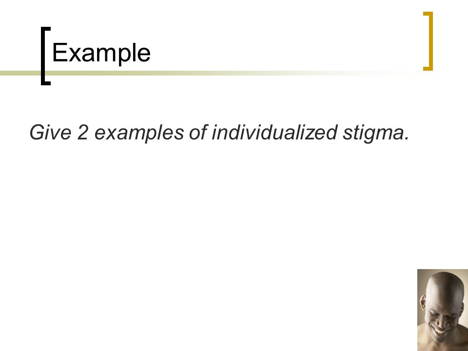 Example Give 2 examples of individualized stigma.