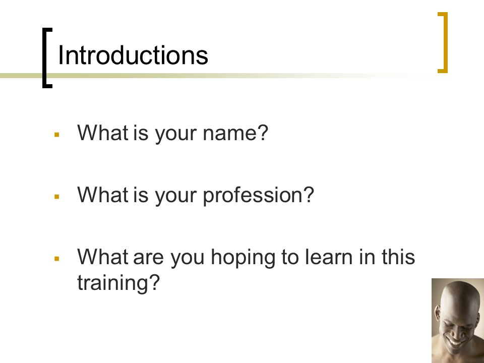 Introductions  What is your name.  What is your profession.