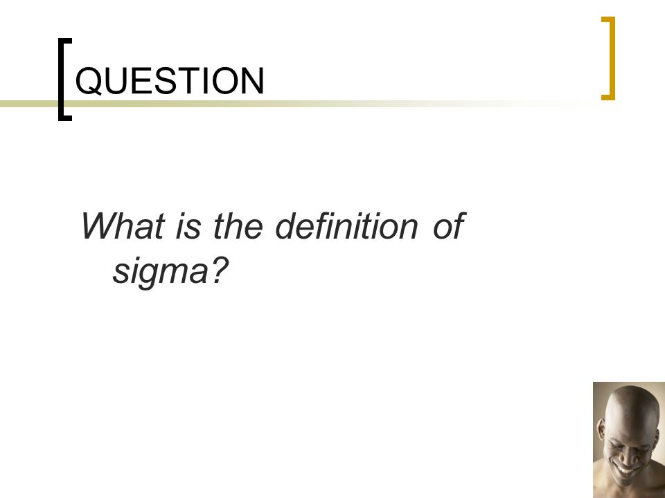 QUESTION What is the definition of sigma?