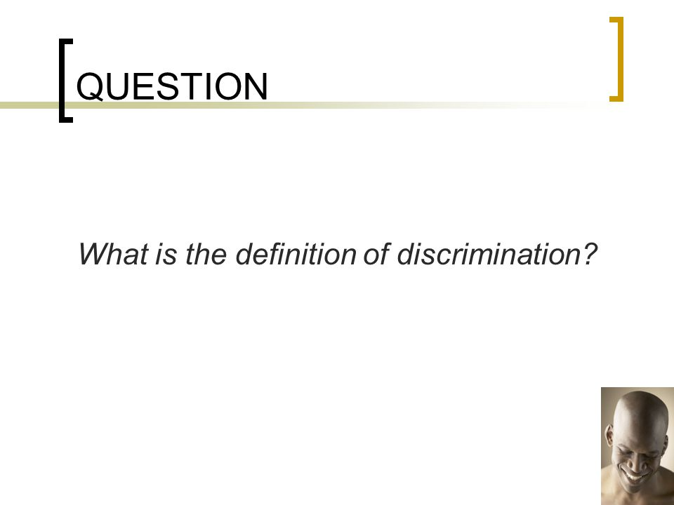 QUESTION What is the definition of discrimination?