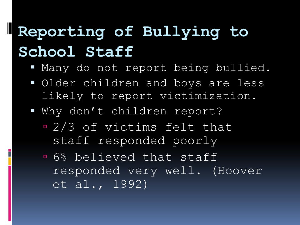 Reporting of Bullying to School Staff  Many do not report being bullied.
