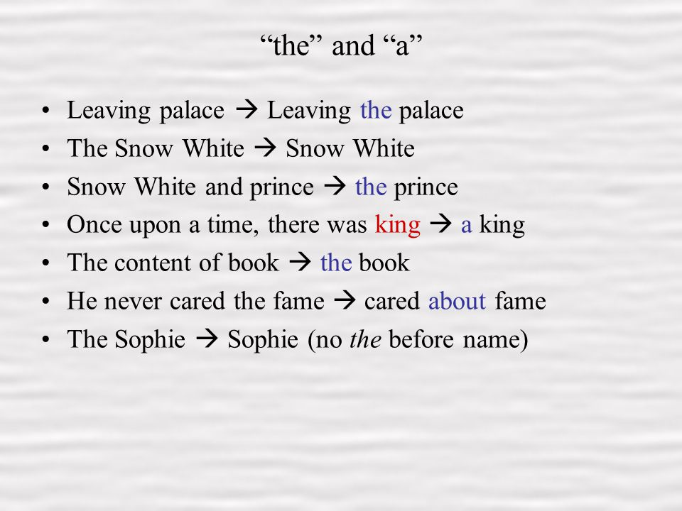 7 the and a Leaving palace  Leaving the palace The Snow White  Snow White Snow White and prince  the prince Once upon a time, there was king  a king The content of book  the book He never cared the fame  cared about fame The Sophie  Sophie (no the before name)