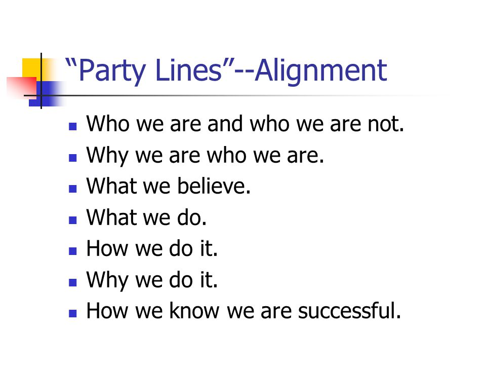 Party Lines --Alignment Who we are and who we are not.