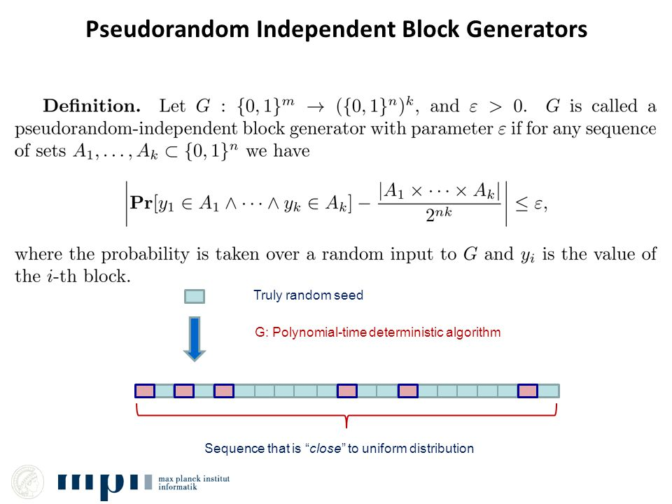 Pseudorandom Independent Block Generators G: Polynomial-time deterministic algorithm Truly random seed Sequence that is close to uniform distribution
