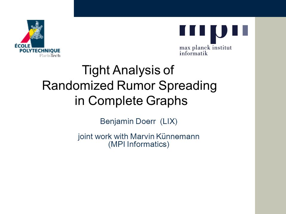 Tight Analysis of Randomized Rumor Spreading in Complete Graphs Benjamin Doerr (LIX) joint work with Marvin Künnemann (MPI Informatics)