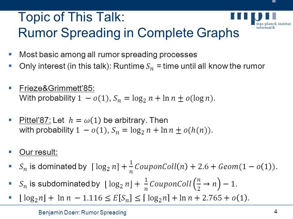 Benjamin Doerr: Rumor Spreading Topic of This Talk: Rumor Spreading in Complete Graphs 4