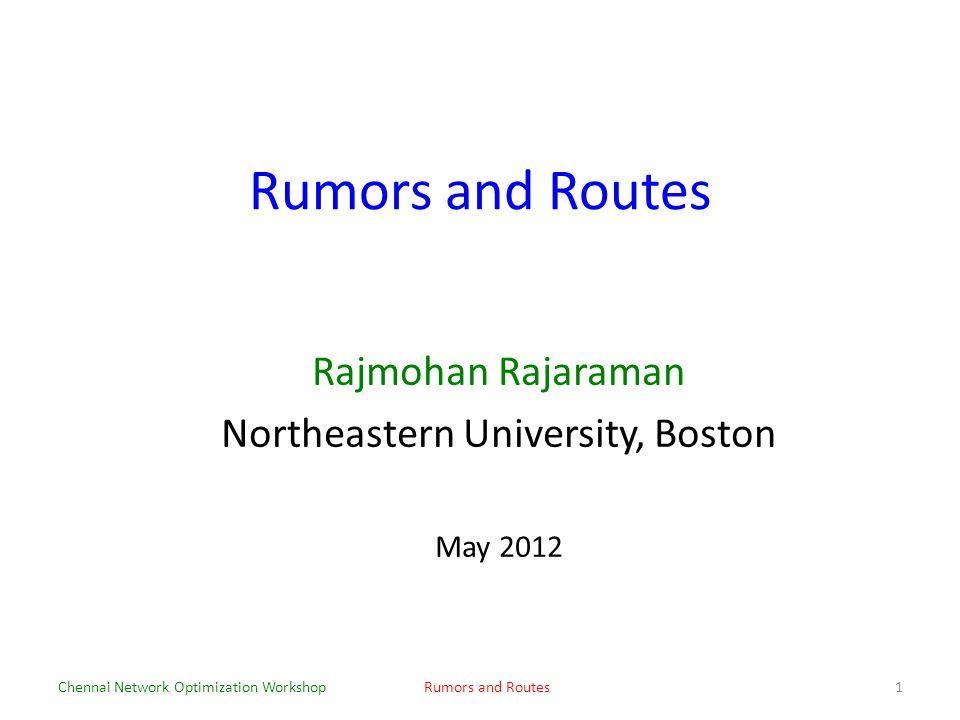 Rumors and Routes Rajmohan Rajaraman Northeastern University, Boston May 2012 Chennai Network Optimization WorkshopRumors and Routes1