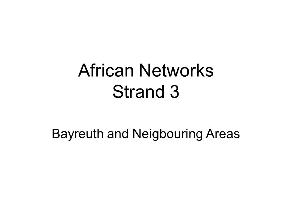 African Networks Strand 3 Bayreuth and Neigbouring Areas