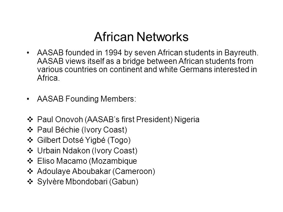 African Networks AASAB founded in 1994 by seven African students in Bayreuth. AASAB views itself as a bridge between African students from various cou