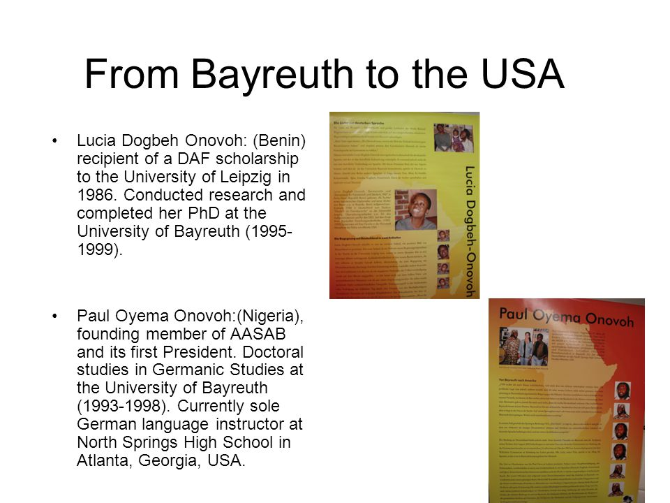 From Bayreuth to the USA Lucia Dogbeh Onovoh: (Benin) recipient of a DAF scholarship to the University of Leipzig in 1986. Conducted research and comp