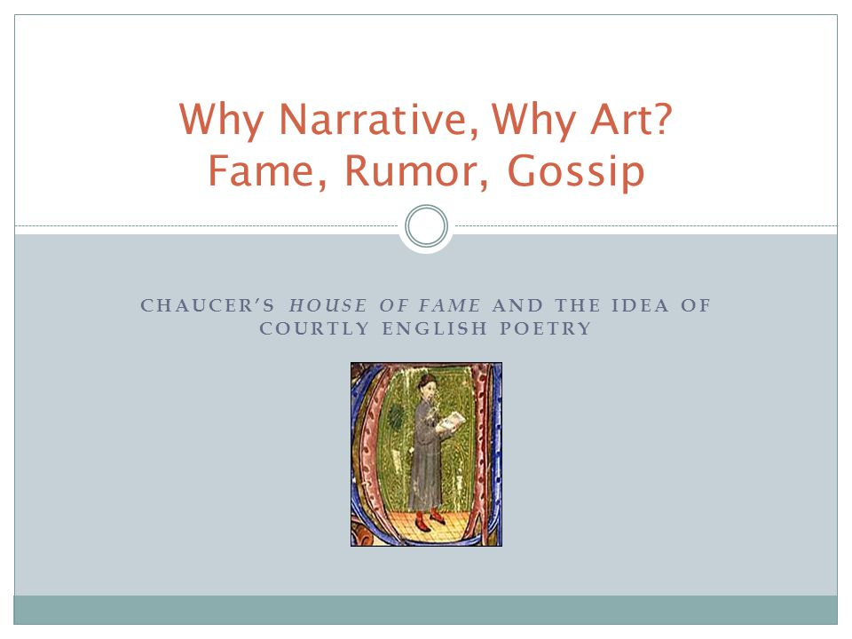 CHAUCER'S HOUSE OF FAME AND THE IDEA OF COURTLY ENGLISH POETRY Why Narrative, Why Art? Fame, Rumor, Gossip