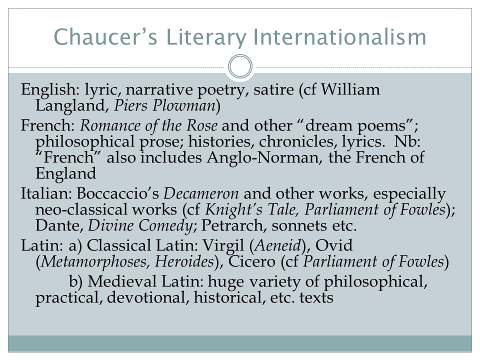 Chaucer's Literary Internationalism English: lyric, narrative poetry, satire (cf William Langland, Piers Plowman ) French: Romance of the Rose and oth