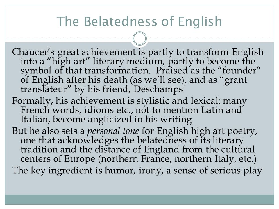 """The Belatedness of English Chaucer's great achievement is partly to transform English into a """"high art"""" literary medium, partly to become the symbol o"""