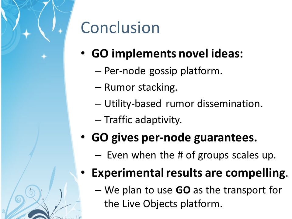 GO implements novel ideas: – Per-node gossip platform.