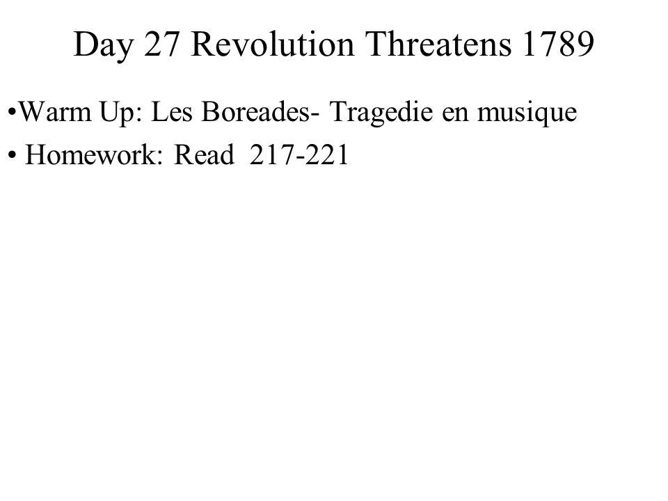 Day 27 Revolution Threatens 1789 Warm Up: Les Boreades- Tragedie en musique Homework: Read 217-221