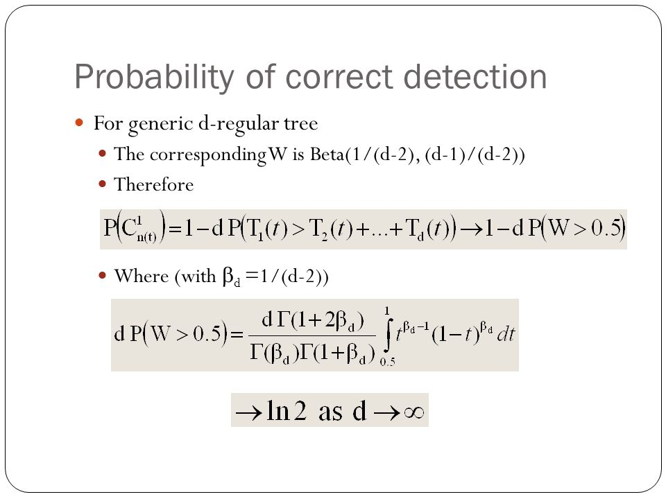 Probability of correct detection For generic d-regular tree The corresponding W is Beta(1/(d-2), (d-1)/(d-2)) Therefore Where (with  d =1/(d-2))